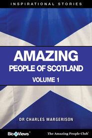 Amazing People of Scotland - Volume 1: Inspirational Stories - eBook  -
