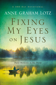 Fixing My Eyes on Jesus: Daily Moments in His Word  -              By: Anne Graham Lotz