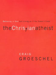 The Christian Atheist: Believing in God but Living as if He Doesn't Exist  -              By: Craig Groeschel