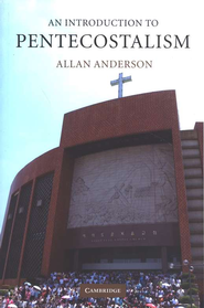 An Introduction to Pentecostalism: Global Charismatic Christianity  -     By: Allan Anderson