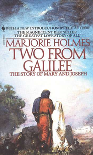 Two from Galilee: The Story of Mary and Joseph   -     By: Marjorie Holmes