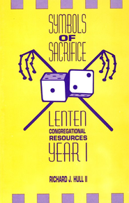Symbols Of Sacrifice: Lenten Congregational Resources (Year 1)  -     By: Richard J. Hull