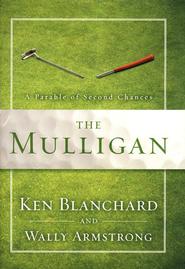 The Mulligan: A Parable of Second Chances   -     By: Wally Armstrong, Ken Blanchard