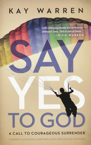 Say Yes to God: A Call to Courageous Surrender           - Slightly Imperfect  -     By: Kay Warren