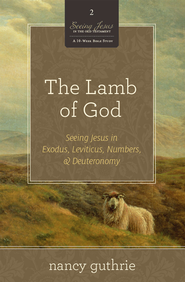 The Lamb of God (A 10-week Bible Study): Seeing Jesus in Exodus, Leviticus, Numbers, and Deuteronomy - eBook  -     By: Nancy Guthrie