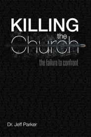 Killing the Church: The Failure to Confront - eBook  -     By: Jeff Parker