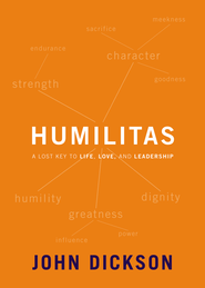 Humilitas: A Lost Key to Life, Love and Leadership  -     By: John Dickson