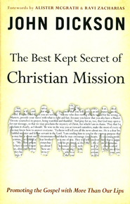 The Best-Kept Secret of Christian Mission: Promoting   the Gospel with More Than Our Lips  -     By: John Dickson
