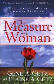 The Measure of a Woman: What Makes a Woman Beautiful  -              By: Gene A. Getz