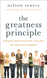 Greatness Principle, The: Finding Significance and Joy by Serving Others - eBook  -     By: Nelson Searcy, Jennifer Dykes Henson