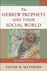 Hebrew Prophets and Their Social World, The: An Introduction - eBook  -     By: Victor H. Matthews