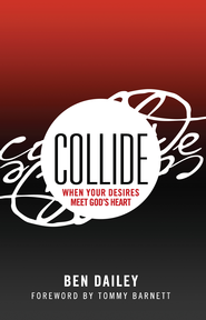 Collide: When Your Desires Meet God's Heart - eBook  -     By: Ben Dailey