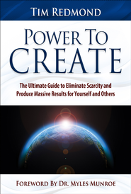 Power to Create: The Ultimate Guide to Eliminate Scarcity and Produce Massive Results for Yourself and Others - eBook  -     By: Tim Redmond