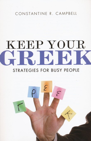 Keep Your Greek: Strategies for Busy People  -              By: Constantine R. Campbell