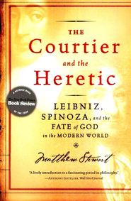 The Courtier and the Heretic: Leibniz, Spinoza, and the Fate of God in the Modern World  -     By: Matthew Stewart