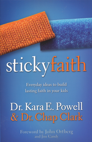 Sticky Faith  -              By: Kara E. Powell, Chap Clark