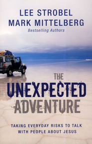 The Unexpected Adventure: Taking Everyday Risks to Talk with People about Jesus - eBook  -     By: Lee Strobel, Mark Mittelberg