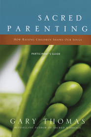 Sacred Parenting Participant's Guide: How Raising Children Shapes Our Souls  -     By: Gary Thomas