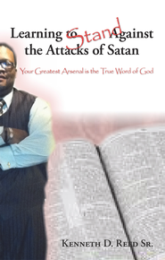 Learning to Stand Against the Attacks of Satan: Your Greatest Arsenal Is the True Word of God - eBook  -     By: Kenneth Reed