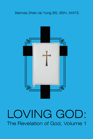 LOVING GOD: The Revelation of God, Volume 1 - eBook  -     By: Belinda Shek-lai Yung