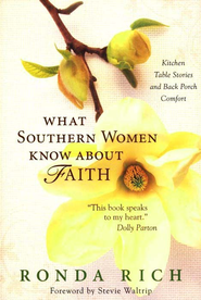 What Southern Women Know about Faith: Kitchen Table Stories and Back Porch Comfort - eBook  -     By: Ronda Rich