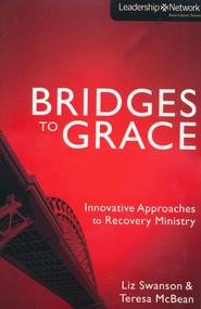 Bridges to Grace: Innovative Approaches to Recovery Ministry  -     By: Liz Swanson, Teresa McBean