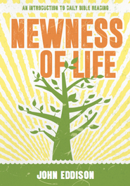 Newness of Life: An Introduction to daily Bible reading - eBook  -     By: John Eddison