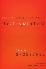 Christian Atheist Participant's Guide: Believing in God but Living as If He Doesn't Exist  -              By: Craig Groeschel