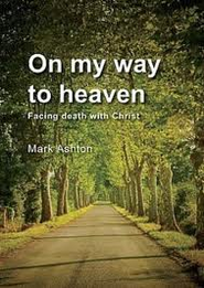 On My Way to Heaven: Facing death with Christ - eBook  -     By: Mark Ashton