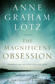 Magnificent Obsession Participant's Guide: Embracing the God-Filled Life  -     By: Anne Graham Lotz