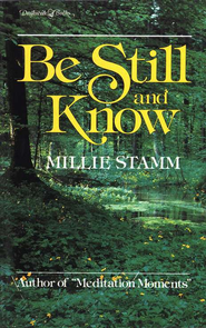 Be Still and Know   -     By: Millie Stamm