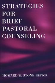 Strategies for Brief Pastoral Counseling  -     Edited By: Howard W. Stone