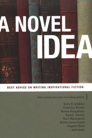 A Novel Idea: Everything You Need to Know about Writing Inspirational Fiction  -