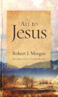 All to Jesus - eBook  -     By: Robert J. Morgan