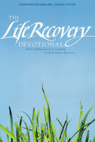 Life Recovery Devotional: Thirty Meditations from Scripture for Each Step in Recovery  -     By: Stephen Arterburn, David Stoop