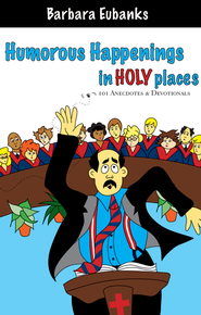 Humorous Happenings In Holy Places - eBook  -     By: Barbara Eubanks