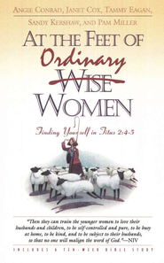 At the Feet of Ordinary Women: Finding Yourself in Titus 2:4-5  -     By: A. Conrad, J. Cox, T. Eagan