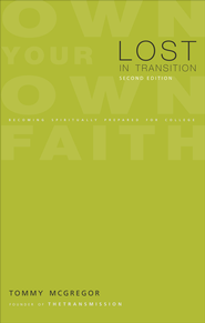 Lost in Transition, Second Edition: Becoming Spiritually Prepared for College - eBook  -     By: Tommy McGregor