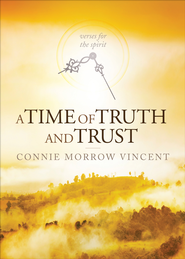 A Time of Truth and Trust: Verses for the Spirit - eBook  -     By: Connie Morrow Vincent