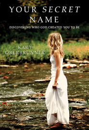 Your Secret Name: Discovering Who God Created You to Be - eBook  -     By: Kary Oberbrunner