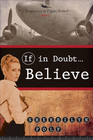 If in Doubt... Believe: Engineers of Flight Series Book 2 - eBook  -     By: Sherrilyn Polf