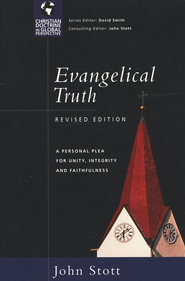 Evangelical Truth: A Personal Plea for Unity, Integrity & Faithfulness  -     By: John Stott