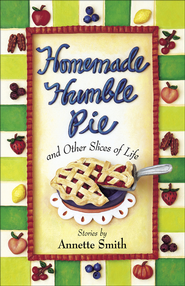 Homemade Humble Pie: and Other Slices of Life - eBook  -     By: Annette Smith