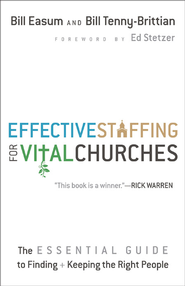 Effective Staffing for Vital Churches: The Essential Guide to Finding and Keeping the Right People - eBook  -     By: Bill Easum, Bill Tenny-Brittian