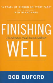 Finishing Well: The Adventure of Life Beyond Halftime  -              By: Bob Buford