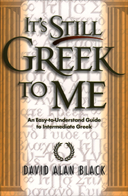 It's Still Greek to Me: An Easy-to-Understand Guide to Intermediate Greek - eBook  -     By: David Alan Black