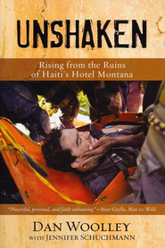 Unshaken: Rising from the Ruins of Haiti's  Hotel Montana  -     By: Daniel Woolley, Jennifer Schuchmann