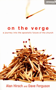 On the Verge: A Journey Into the Apostolic Future of the Church  -     By: Alan Hirsch, Dave Ferguson