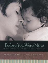 Before You Were Mine: Discovering Your Adopted Child's Lifestory  -     By: Susan TeBos, Carissa Woodyk