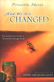 And We are Changed: Encounters with a Transforming God  -     By: Priscilla Shirer